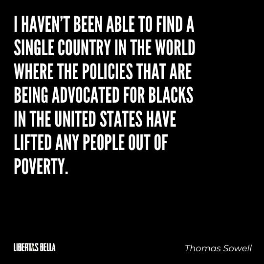 """Thomas Sowell Quotes - """"I haven't been able to find a single country in the world where the policies..."""""""