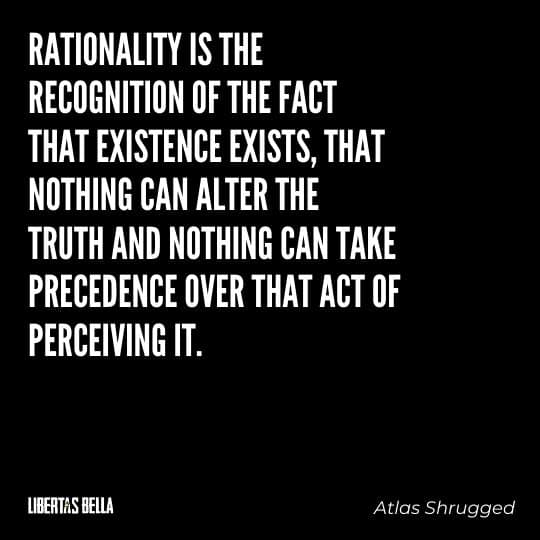 """Atlas Shrugged Quotes - """"Rationality is the recognition of the fact that existence exists, that nothing can alter the truth and nothing..."""""""