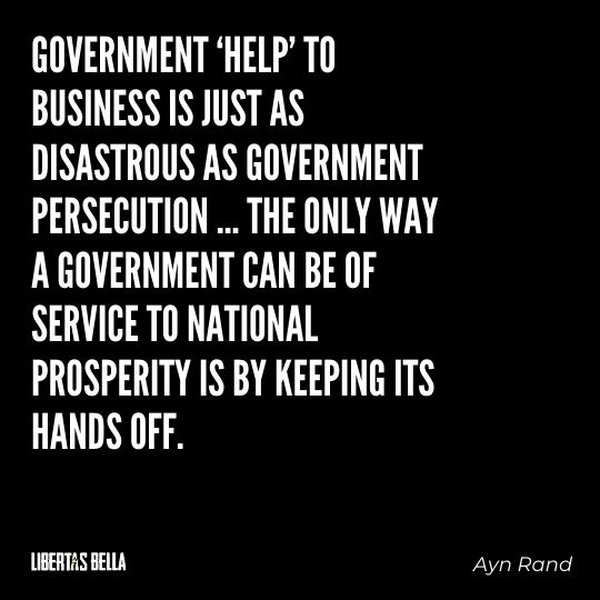 """Ayn Rand Quotes - """"Government 'help' to business is just as disastrous as government persecution..."""""""