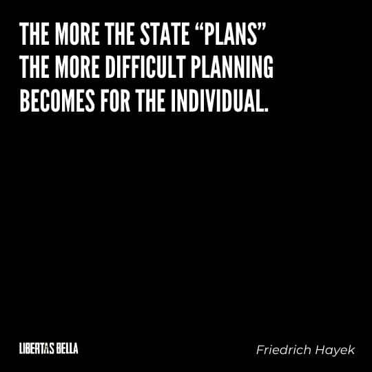 """Hayek Quotes - """"The more the state """"plans"""" the more difficult planning becomes for the individual."""""""