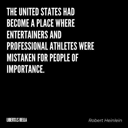 """Robert Heinlein Quotes - """"The United States had become a place where entertainers and professional athletes were mistaken..."""""""