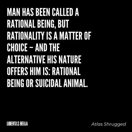 """Atlas Shrugged Quotes - """"Man has been called a rational being, but rationality is a matter of choice – and the alternative his nature..."""""""