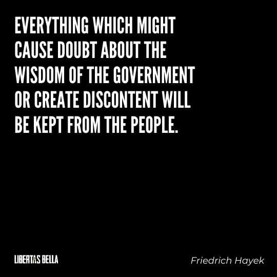 """Hayek Quotes - """"Everything which might cause doubt about the wisdom of the government or create discontent..."""""""