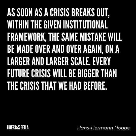 """Hans-Hermann Hoppe Quotes - """"As soon as a crisis breaks out, within the given institutional framework..."""""""