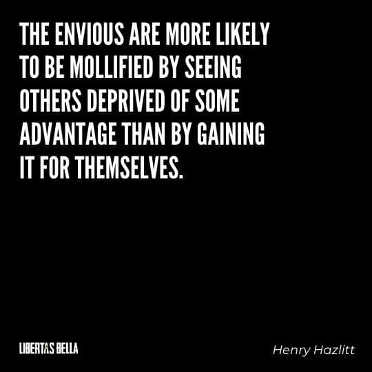 """Henry Hazlitt Quotes - """"The envious are more likely to be mollified by seeing others deprived of some advantage..."""""""