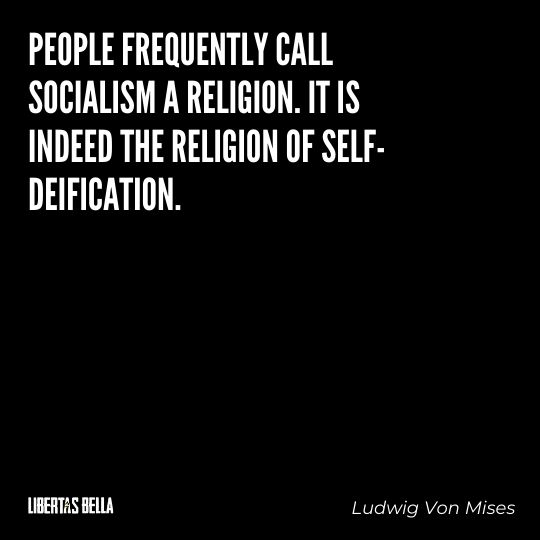 """Ludwig Von Mises Quotes - """"People frequently call socialism a religion. It is indeed the religion of self-deification."""""""