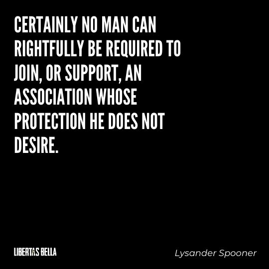 """Lysander Spooner Quotes - """"Certainly no man can rightfully be required to join, or support..."""""""
