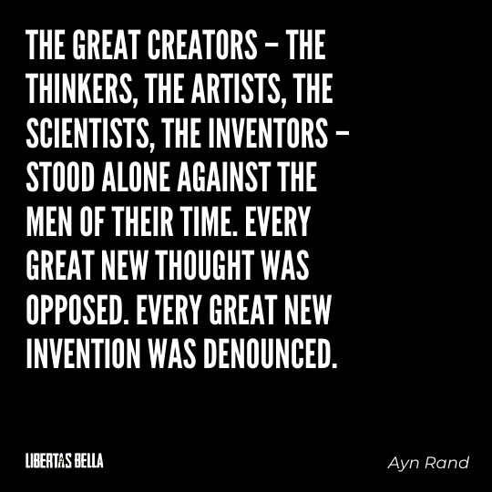 """Ayn Rand Quotes - """"The great creators – the thinkers, the artists, the scientists, the inventors..."""""""
