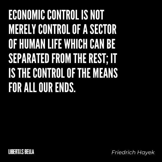 """Hayek Quotes - """"Economic control is not merely control of a sector of human life which can be separated from the rest..."""""""