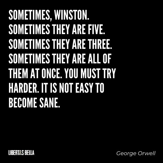 """1984 Quotes - """"'Sometimes, Winston. Sometimes they are five. Sometimes they are three. Sometimes..."""""""