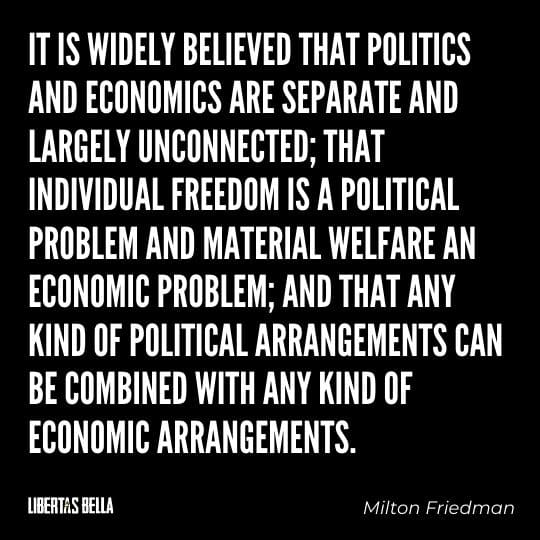 """Milton Friedman Quotes - """"It is widely believed that politics and economics are separate and largely unconnected..."""""""