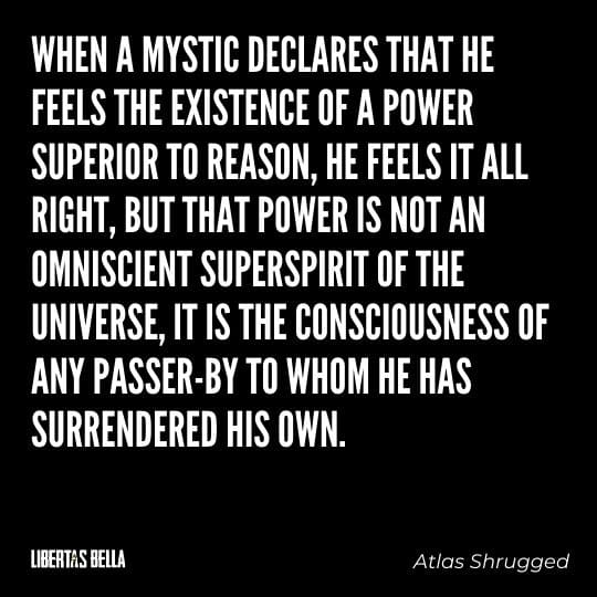 """Atlas Shrugged Quotes - """"When a mystic declares that he feels the existence of a power superior to reason, he feels it all right, but that power..."""""""