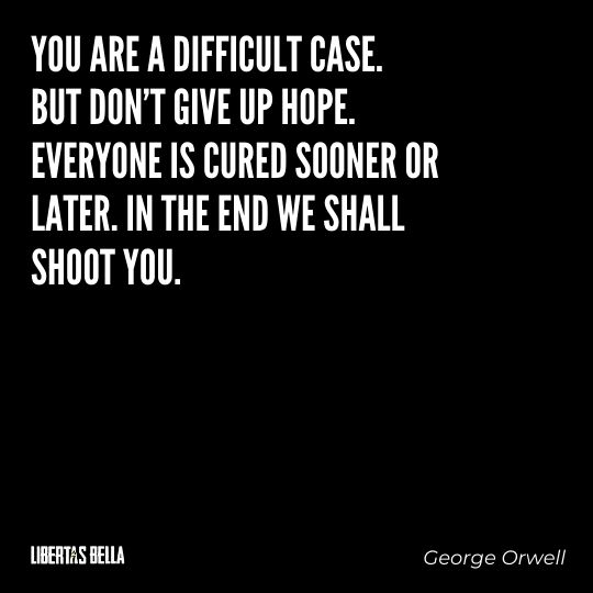 """1984 Quotes - """"You are a difficult case. But don't give up hope. Everyone is cured sooner..."""""""