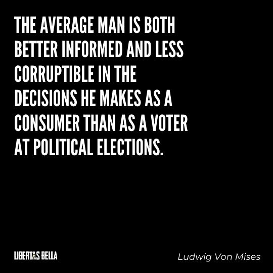 """Ludwig Von Mises Quotes - """"The average man is both better informed and less corruptible in the decisions..."""""""