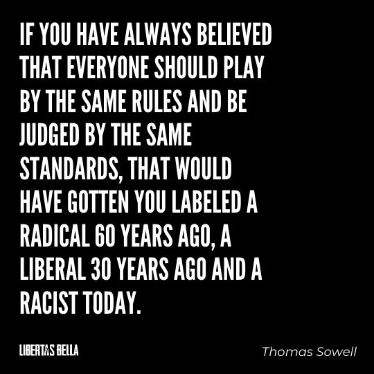 """Thomas Sowell Quotes - """"If you have always believed that everyone should play by the same rules and be judged..."""""""
