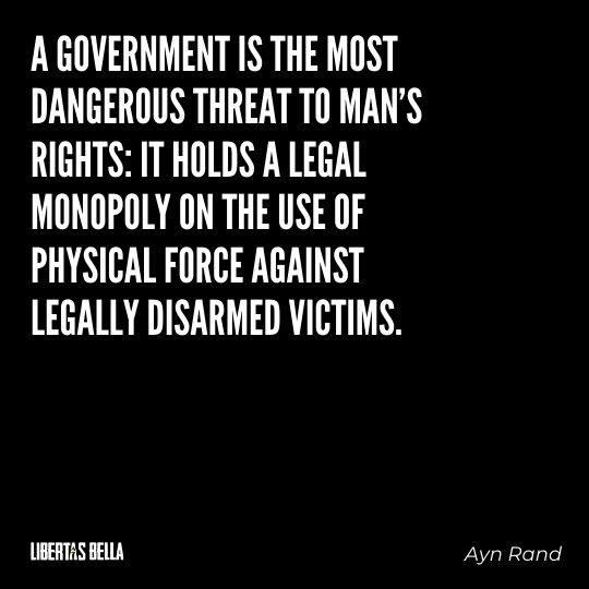 """Ayn Rand Quotes - """"A government is the most dangerous threat to man's rights: it holds a legal monopoly..."""""""