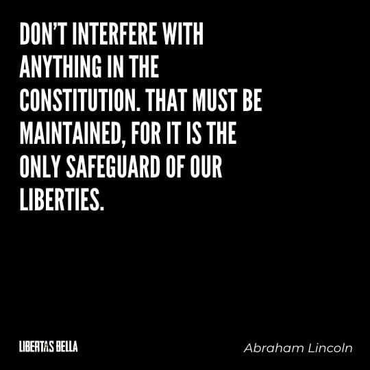 """Liberty Quotes - """"Don't interfere with anything in the Constitution. That must be maintained, for it is the only safeguard..."""""""