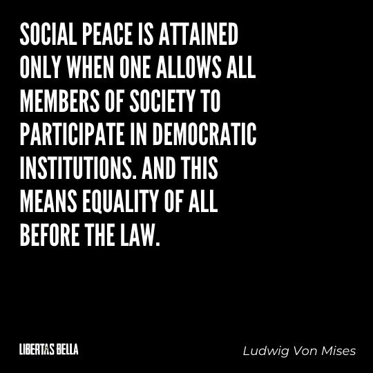 """Ludwig Von Mises Quotes - """"Social peace is attained only when one allows all members of society to participate..."""""""
