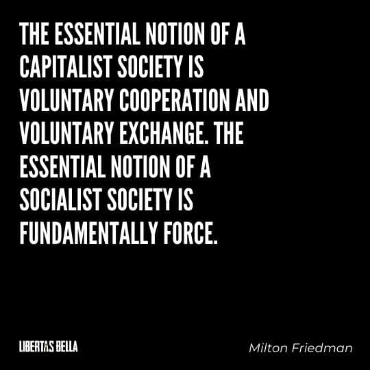 """Milton Friedman Quotes - """"The essential notion of a capitalist society is voluntary cooperation and voluntary exchange..."""""""