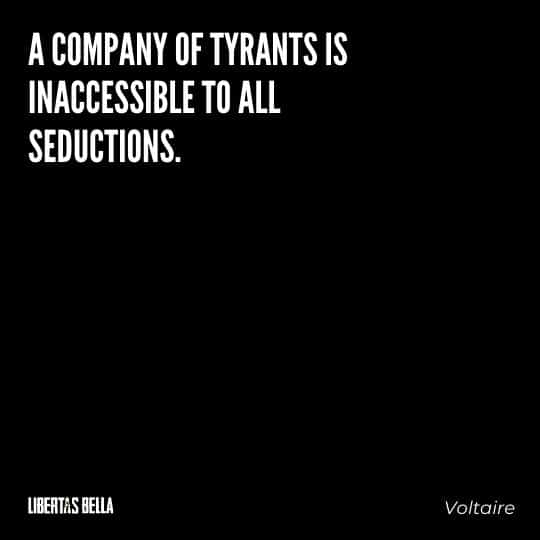 """Voltaire Quotes - """"A company of tyrants is inaccessible to all seductions."""""""
