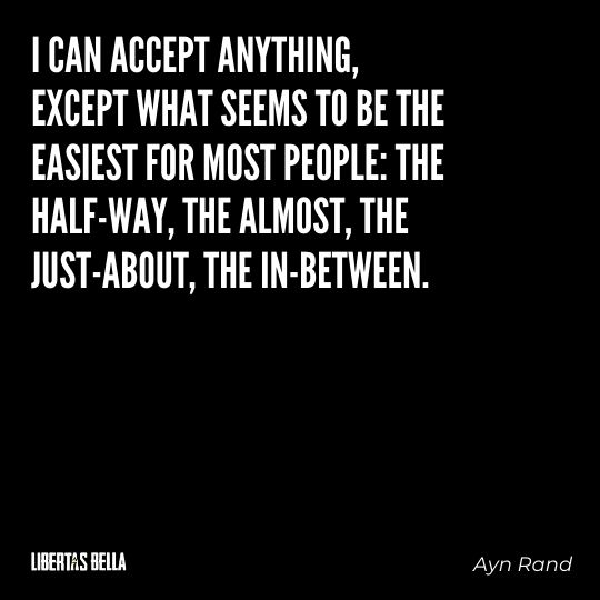 """Ayn Rand Quotes - """"I can accept anything, except what seems to be the easiest for most people..."""""""