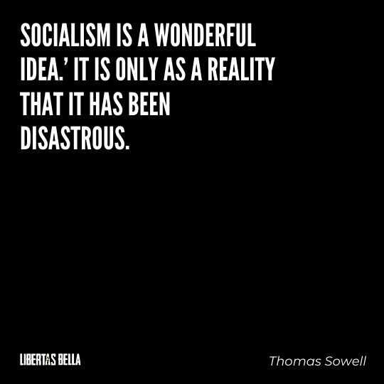 """Thomas Sowell Quotes - """"'Socialism is a wonderful idea.' It is only as a reality that it has been disastrous..."""""""