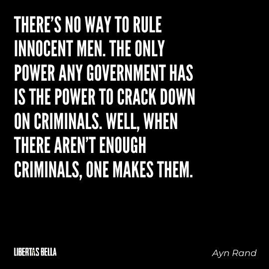 """Ayn Rand Quotes - """"There's no way to rule innocent men. The only power any government has is the power..."""""""
