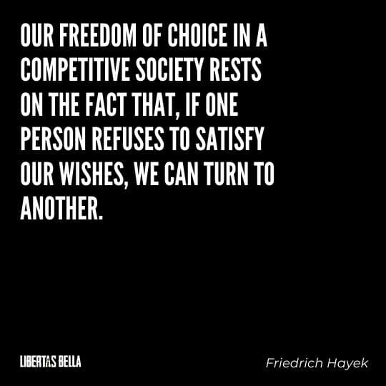 """Hayek Quotes - """"Our freedom of choice in a competitive society rests on the fact that, if one person refuses..."""""""