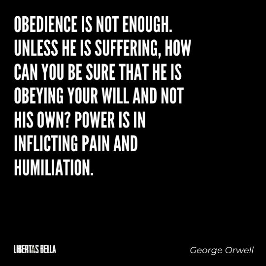 """1984 Quotes - """"Obedience is not enough. Unless he is suffering, how can you be sure that he is obeying..."""""""