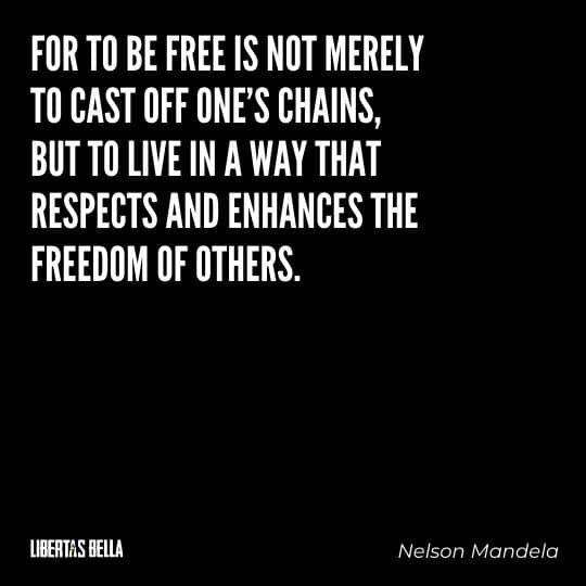 """Liberty Quotes - """"For to be free is not merely to cast off one's chains, but to live in a way that respects..."""""""