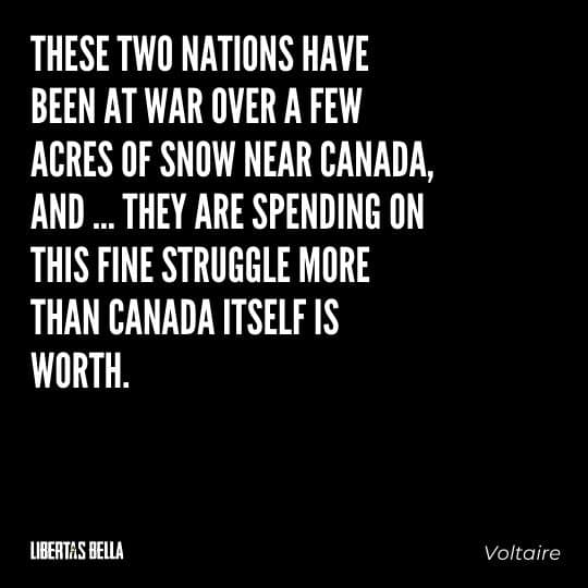 """Voltaire Quotes - """"These two nations have been at war over a few acres of snow near Canada, and ... they are spending..."""""""