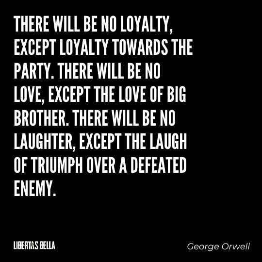 """1984 Quotes - """"There will be no loyalty, except loyalty towards the Party. There will be no love, except the love..."""""""