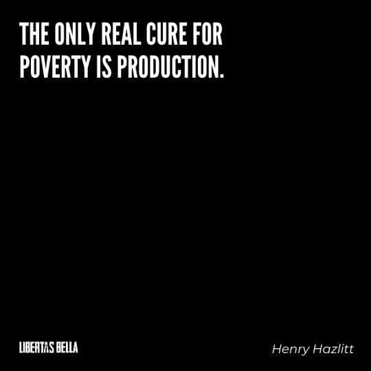"""Henry Hazlitt Quotes - """"The only real cure for poverty is production."""""""