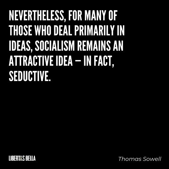 """Thomas Sowell Quotes - """"Nevertheless, for many of those who deal primarily in ideas, socialism remains..."""""""