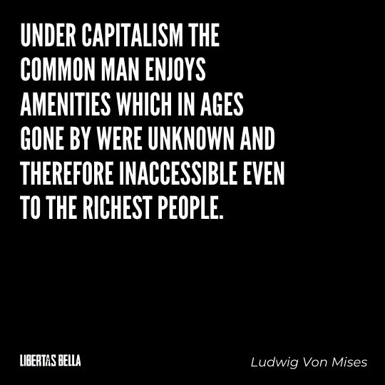 """Ludwig Von Mises Quotes - """"Under capitalism the common man enjoys amenities which in ages gone by were unknown..."""""""