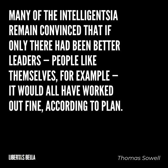 """Thomas Sowell Quotes - """"Many of the intelligentsia remain convinced that if only there had been better leaders..."""""""
