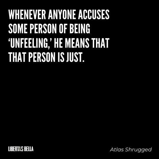 """Atlas Shrugged Quotes - """"Whenever anyone accuses some person of being 'unfeeling,' he means that that person is just..."""""""