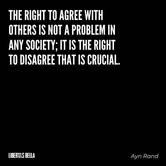 """Ayn Rand Quotes - """"The right to agree with others is not a problem in any society..."""""""