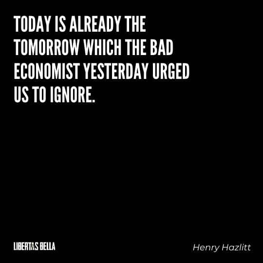 """Henry Hazlitt Quotes - """"Today is already the tomorrow which the bad economist yesterday urged us to ignore."""""""