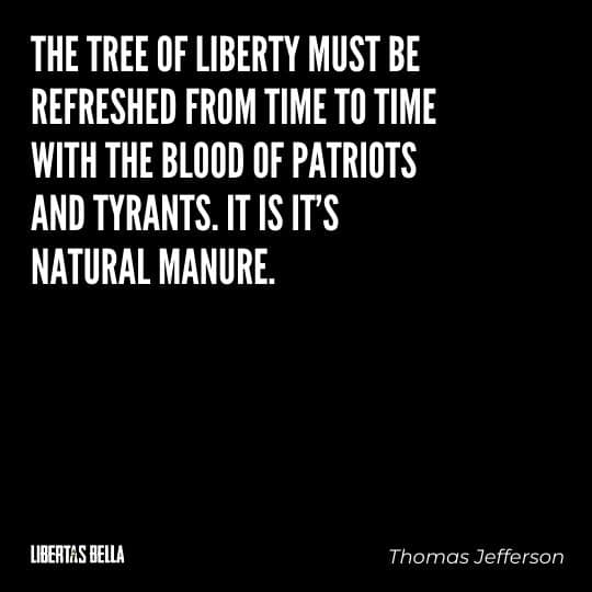 """Liberty Quotes - """"The tree of liberty must be refreshed from time to time with the blood..."""""""
