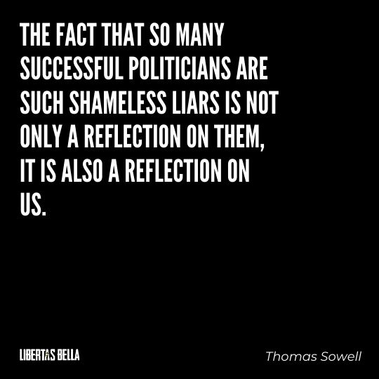 """Thomas Sowell Quotes - """"The fact that so many successful politicians are such shameless liars is not only a reflection on them..."""""""