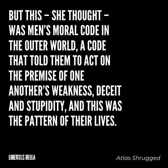"""Atlas Shrugged Quotes - """"But this – she thought – was men's moral code in the outer world, a code that told them to act on the premise..."""""""