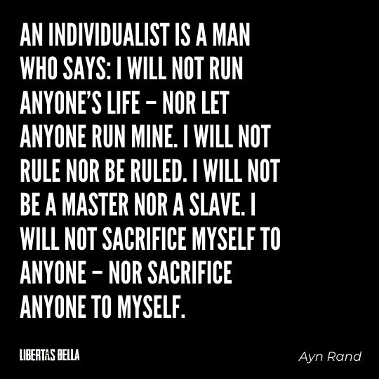 """Ayn Rand Quotes - """"An individualist is a man who says: I will not run anyone's life – nor let anyone run mine..."""""""