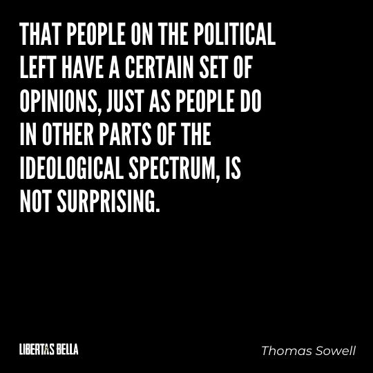 """Thomas Sowell Quotes - """"That people on the political left have a certain set of opinions, just as people do in other..."""""""
