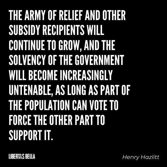 """Henry Hazlitt Quotes - """"The army of relief and other subsidy recipients will continue to grow, and the solvency of the government..."""""""