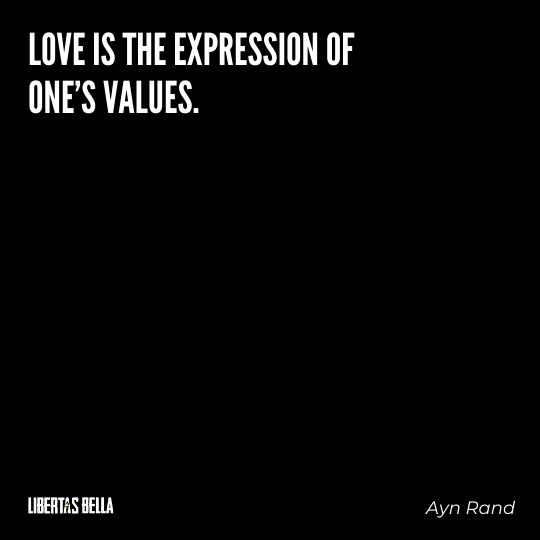 """Ayn Rand Quotes - """"Love is the expression of one's values."""""""