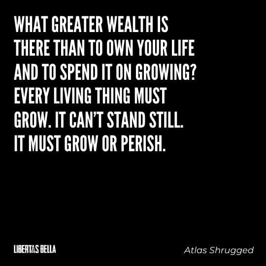 """Atlas Shrugged Quotes - """"What greater wealth is there than to own your life and to spend it on growing?..."""""""