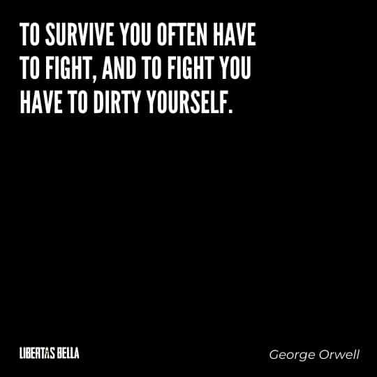 """1984 Quotes - """"To survive you often have to fight, and to fight you have to dirty yourself."""""""