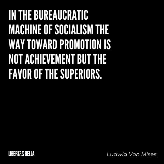 """Ludwig Von Mises Quotes - """"In the bureaucratic machine of socialism the way toward promotion is not achievement..."""""""