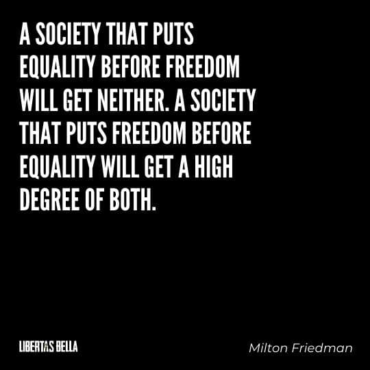 """Milton Friedman Quotes - """"A society that puts equality before freedom will get neither. A society that puts..."""""""
